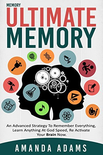 Memory: Ultimate memory an advanced strategy to remember everything, learn anything at god speed, re activate your brain now Amanda Adams