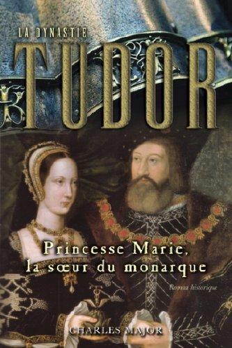 La dynastie Tudor : Princesse Marie, la soeur monarque Charles Major