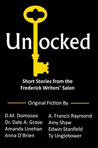 Unlocked: Short Stories from the Frederick Writers Salon  by  A Francis Raymond