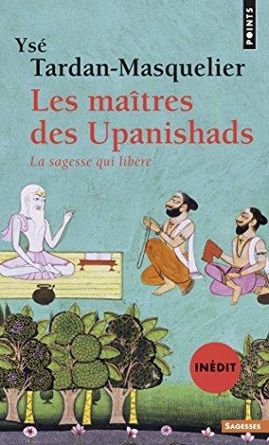 Les Maîtres des Upanishads (inédit): La sagesse qui libère Yse Tardan-Masquelier