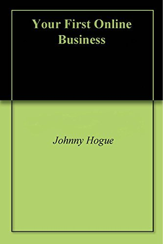 Your First Online Business Johnny Hogue