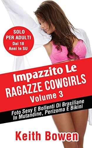 Impazzito Le Ragazze Latina Volume 1: Foto Di Donne Mature E Ragazze Bollenti In Lingerie  by  Keith Bowen
