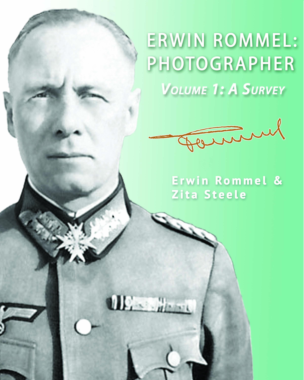 Erwin Rommel: Photographer - Volume 1: A Survey Zita Steele