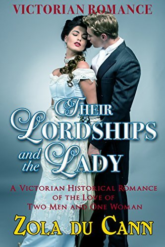 ROMANCE:: Historical Victorian Romance: Their Lordships and a Lady (Historical Romance of Wealth and Love) (Historical Short Stories Book 1) Zola du Cann