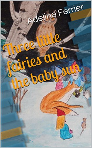 Three little fairies and the baby sun  by  Adeline Ferrier