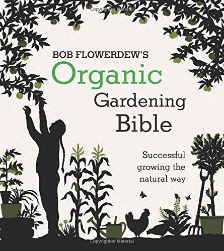 Organic Gardening Bible: Successful Growing the Natural Way Bob Flowerdew