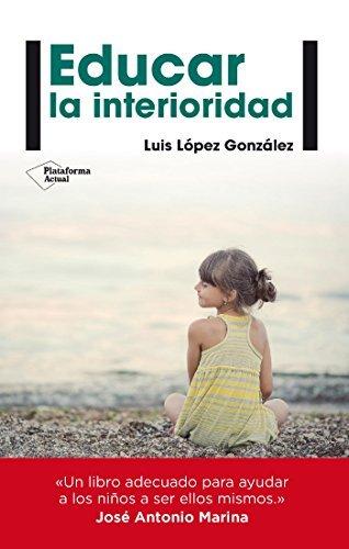 Educar la interioridad Luis López González