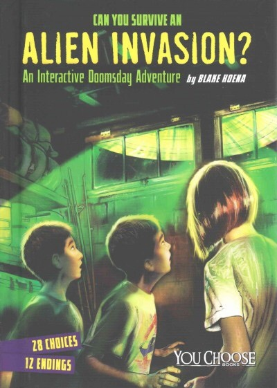 Can You Survive an Alien Invasion?: An Interactive Doomsday Adventure  by  Blake Hoena