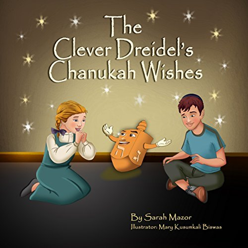 The Clever Dreidels Chanukah Wishes (Childrens Book teaches kids about gratitude and compassion for others) (Jewish Holidays Books for Kids) Sarah Mazor