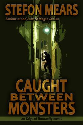 Caught Between Monsters  by  Stefon Mears