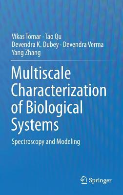 Multiscale Characterization of Biological Systems: Spectroscopy and Modeling Vikas Tomar