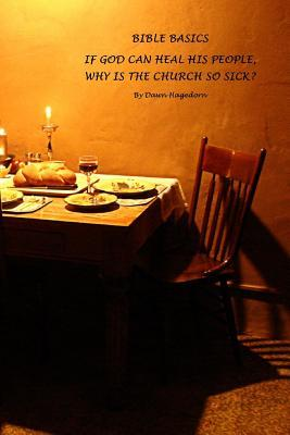 Bible Basics - If God Can Heal His People, Why Is the Church So Sick? Dawn Hagedorn
