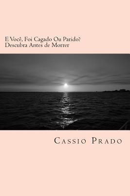 E Voce, Foi Cagado Ou Parido?: Descubra Antes de Morrer Cassio Vilela Prado