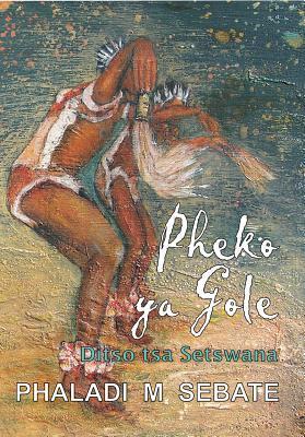 Pheko YA Gole  by  P M Sebate