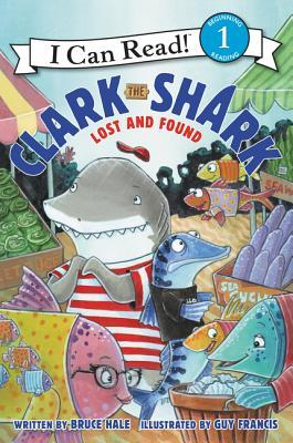 Clark the Shark: Lost and Found  by  Bruce Hale