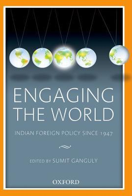 Engaging the World: Indian Foreign Policy Since 1947  by  Sumit Gunguly