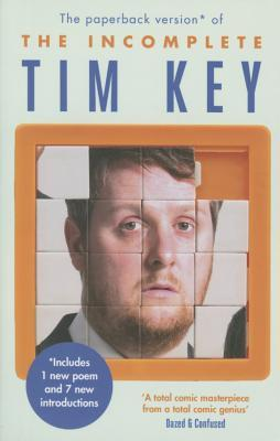 The Incomplete Tim Key: About 300 of His Poetical Gems and What-Nots  by  Tim Key