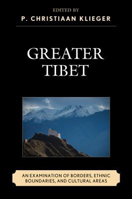 Greater Tibet: An Examination of Borders, Ethnic Boundaries, and Cultural Areas  by  P Christiaan Klieger