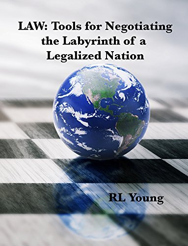 LAW: Tools for Negotiating the Labyrinth of a Legalized Nation  by  Rl Young