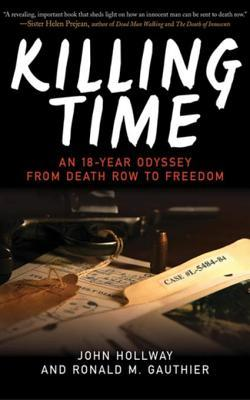 Killing Time: An 18-Year Odyssey from Death Row to Freedom  by  Hollway John Gauthier Ronald M