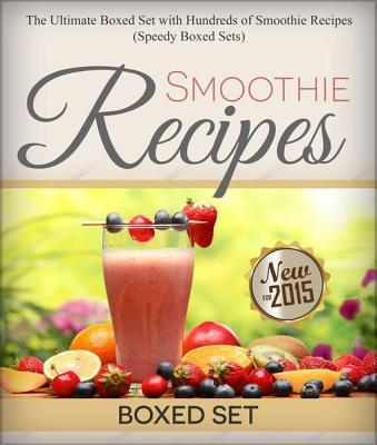 Smoothie Recipes: Ultimate Boxed Set with 100+ Smoothie Recipes: Green Smoothies, Paleo Smoothies and Juicing  by  Speedy Publishing LLC
