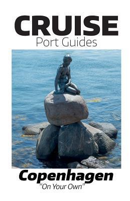 Cruise Port Guides - Copenhagen: Copenhagen on Your Own Tom Ogg