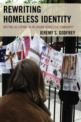 Rewriting Homeless Identity: Writing as Coping in an Urban Homeless Community  by  Jeremy S Godfrey