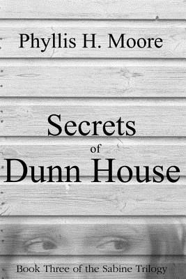 Secrets of Dunn House: Book Three of the Sabine Trilogy  by  Phyllis H Moore