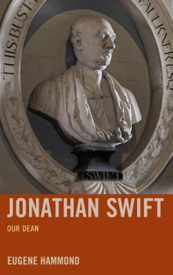 Jonathan Swift: Our Dean Eugene Hammond