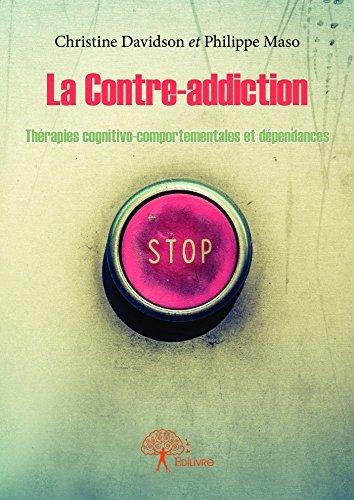 La Contre-addiction: Thérapie cognitivo-comportementale et dépendances Christine Davidson Et Philippe Maso