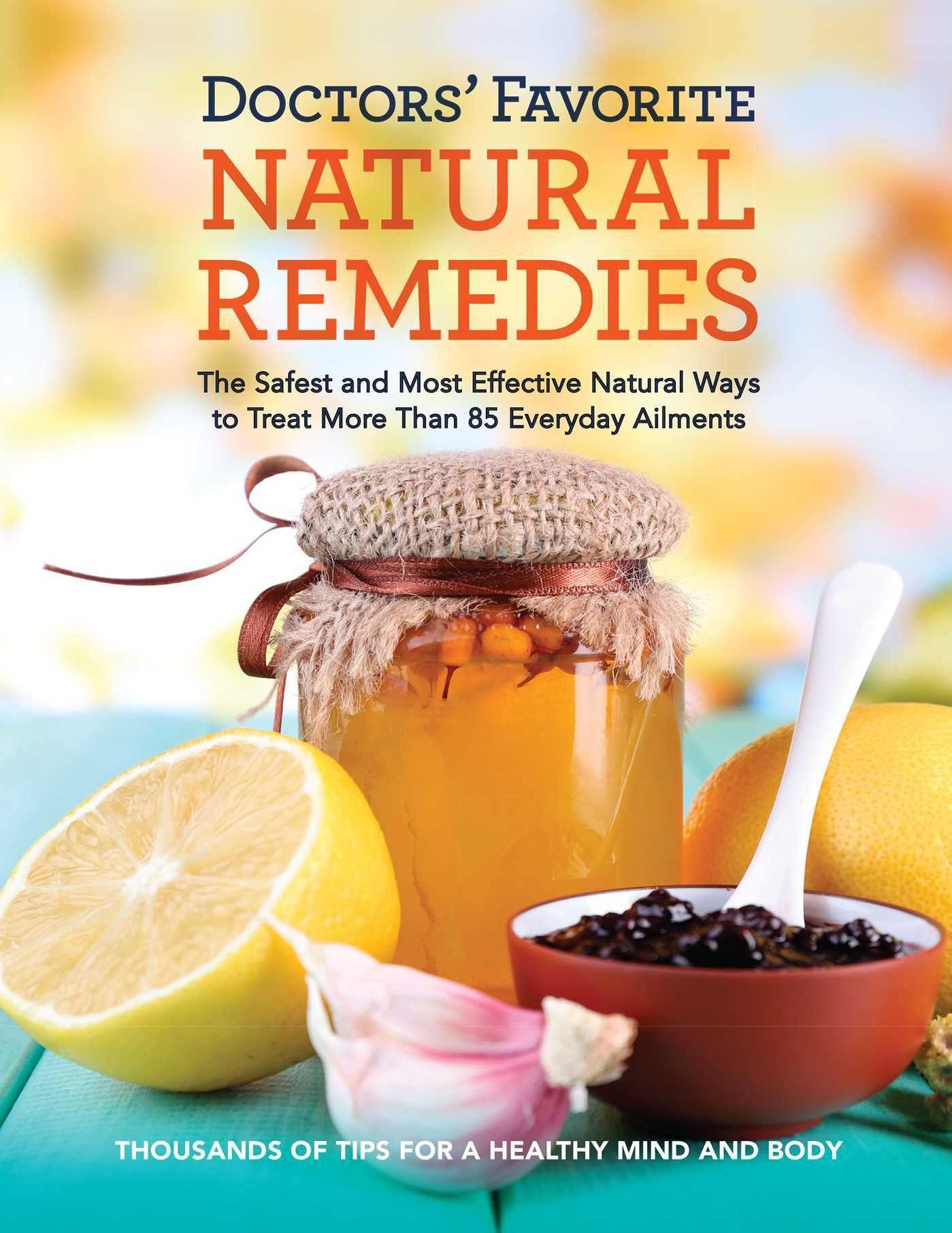 Doctors Favorite Natural Remedies: The Safest and Most Effective Natural Ways to Treat More Than 85 Everyday Ailments  by  Editors at Readers Digest