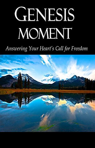 Genesis Moment: Answering Your Hearts Call for Freedom  by  Justin Strecker