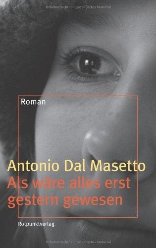 Als wäre alles erst gestern gewesen: Roman  by  Antonio Dal Masetto