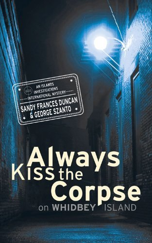 Always Kiss the Corpse on Whidbey Island (Islands Investigations International Mystery Series) Sandy Frances Duncan