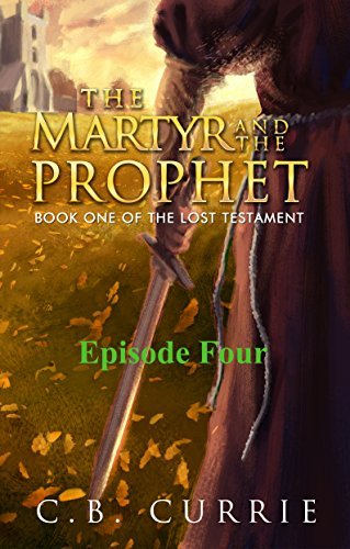 The Martyr and the Prophet: Episode Four (The Lost Testament Book 1)  by  C.B. Currie