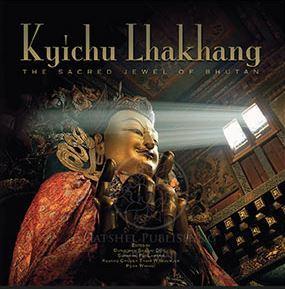 Kyichu Lhakang: The Sacred Jewel of Bhutan  by  Dungchen Sangay Dorji