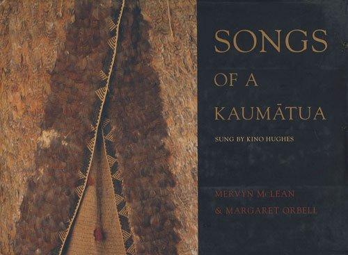 Songs of Kaumatua: Traditional Songs of the Maori as Sung Kino Hughes by Dr. Mervyn McLean