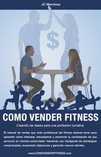 Como Vender Fitness: Creando las bases para una profesión lucrativa  by  Jc Mendoza