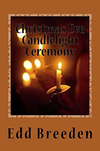 Christmas Eve Candlelight Service: A Tradition of Christmas Carols, Scripture Readings, Sermons, and Candle Lighting.  by  Edd Breeden