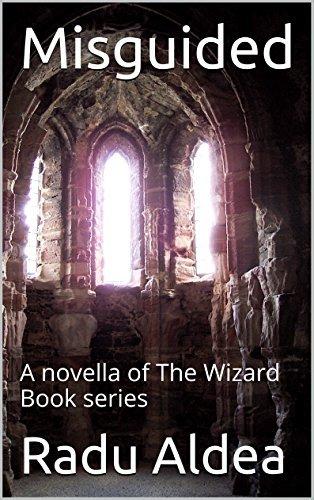 Misguided: A novella of The Wizard Book series  by  Radu Aldea