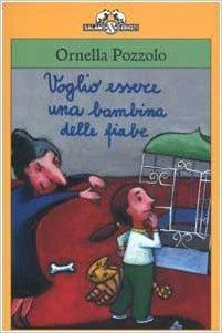 Voglio essere una bambina delle fiabe  by  Ornella Pozzolo