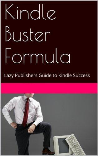 Kindle Buster Formula: Lazy Publishers Guide to Kindle Success Mike Burns