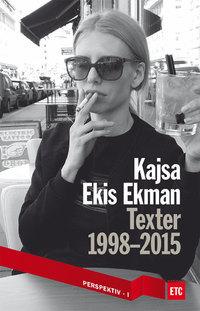 Texter 1998-2015  by  Kajsa Ekis Ekman