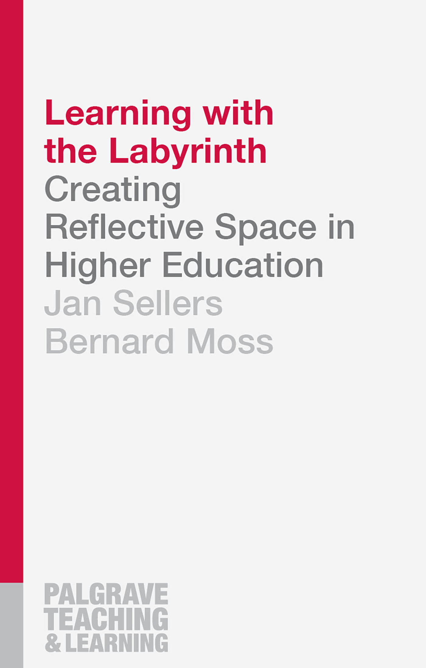 Learning with the Labyrinth: Creating Reflective Space in Higher Education  by  Jan Sellers