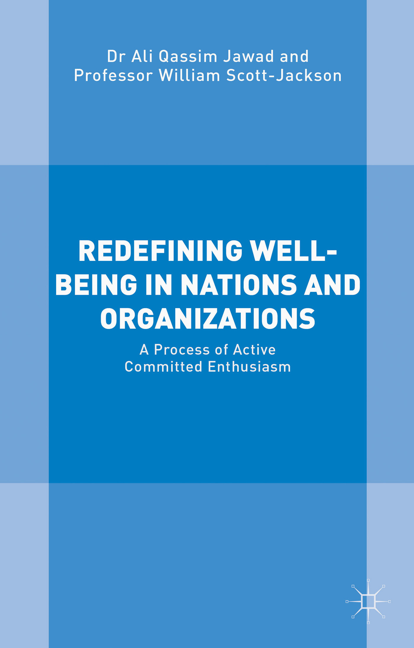Redefining Well-Being in Nations and Organizations: A Process of Active Committed Enthusiasm  by  Ali Qassim Jawad Al Lawati