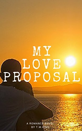 My Love Proposal  by  T.M. King