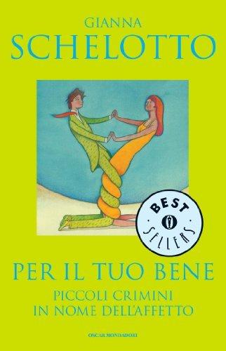 Per il tuo bene: Piccoli crimini in nome dellaffetto (Oscar bestsellers Vol. 1220) Gianna Schelotto