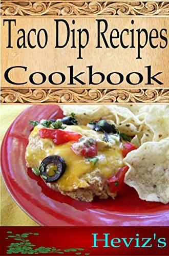 Taco Dip 101. Delicious, Nutritious, Low Budget, Mouth Watering Taco Dip Cookbook Hevizs