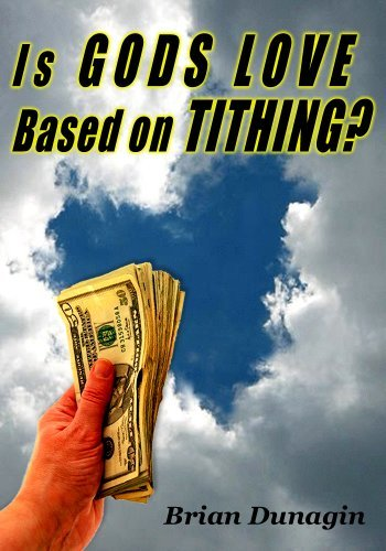 Is GODs LOVE Based On TITHING? Brian Dunagin