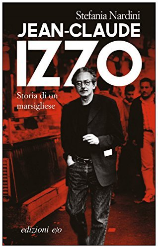 Jean-Claude Izzo. Storia di un marsigliese  by  Stefania Nardini